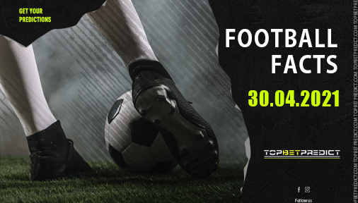 Footbal Facts and Predictions 30 04 2021
